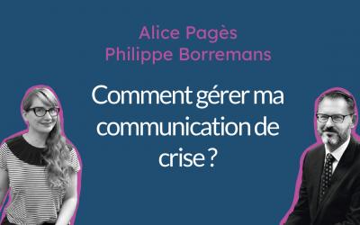Webinar – Comment gérer ma communication de crise? Ft. Alice Pagès et Philippe Borremans