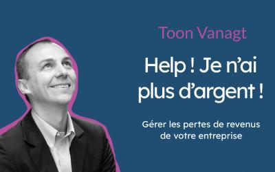 Webinar – Help! Je n'ai plus d'argent! Gérer les pertes de revenu de votre entreprise – Ft. Toon Vanagt