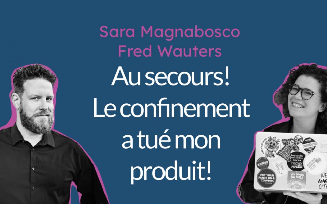 Webinar – Au secours! Le confinement a tué mon produit! Ft. Sara Magnabosco et Fred Wauters